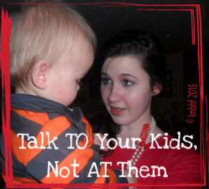 Do you talk TO your kids or AT them?